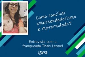 Como conciliar o empreendedorismo e maternidade: entrevista com a franqueada Thais Leonel