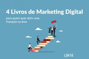 4 livros de Marketing Digital para quem quer abrir uma franquia na área