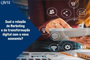 Qual a relação do Marketing e da transformação digital com a nova economia?