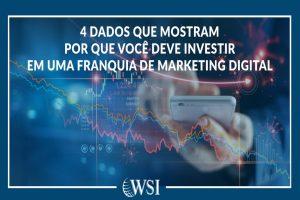 4 dados que mostram por que você deve investir em uma franquia de Marketing Digital