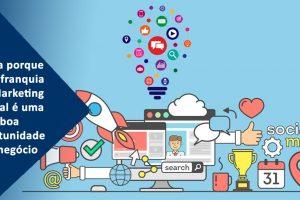 Saiba porque uma franquia de Marketing Digital é uma boa oportunidade de negócio
