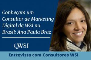 Conheça um Consultor de Marketing Digital da WSI no Brasil: Ana Paula Braz