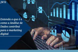 Entenda o que é e como a Análise de Dados contribui para o marketing digital