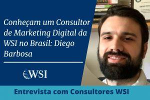 Conheça um Consultor de Marketing Digital da WSI no Brasil: Diego Barbosa
