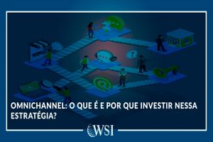 Omnichannel: o que é e por que investir nessa estratégia?
