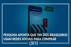 Pesquisa aponta que 76% dos brasileiros usam redes sociais para comprar